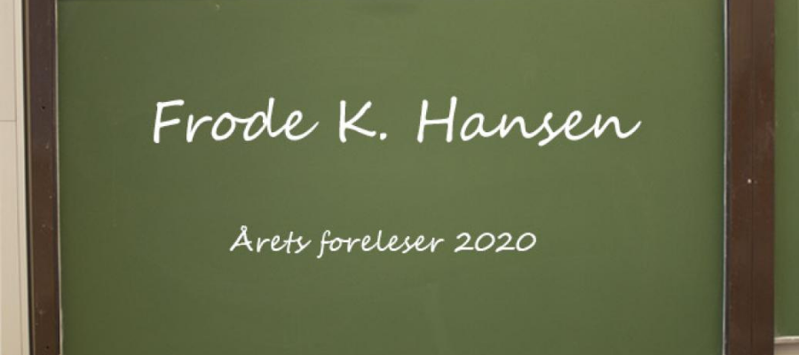 "blackboard with writing ""Frode K. Hansen årets foreleser 2020"""