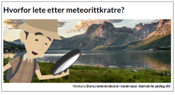 "Become an ""expert"" on craters by taking the mini-course ""Large, round structures in Norwegian nature"". A new online knowledge resource developed by researchers at the Department of Geosciences. The illustration is from the introductory part of the course."